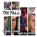 Songtexte von The Fall - Your Future Our Clutter