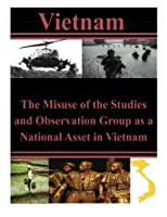 The Misuse of the Studies and Observation Group As a National Asset in Vietnam
