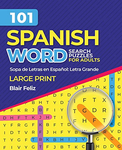 101 Spanish Word Search Puzzles for Adults: Large Print: Sopa de Letras en Espanol: Letra Grande