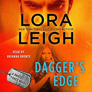 Dagger's Edge     A Brute Force Novel, Book 2              Written by:                                                                                                                                 Lora Leigh                               Narrated by:                                                                                                                                 Brianna Bronte                      Length: 8 hrs     3 ratings     Overall 4.7