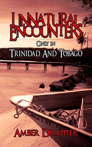 Unnatural Encounters: Only in Trinidad and Tobago (English Edition)
