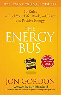 The Energy Bus: 10 Rules to Fuel Your Life, Work and Team with Positive Energy