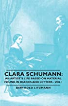 Clara Schumann: An Artist's Life Based on Material Found in Diaries and Letters - Vol I (English Edition)