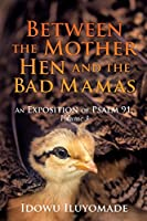 Between the Mother Hen and the Bad Mamas: [An Exposition of Psalm 91, Volume 3]