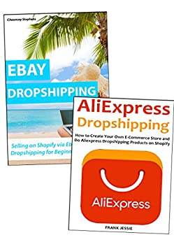 DROPSHIPPING FOR BEGINNERS: How to Start Selling Products Even Without Investing On Your Own Inventory. Ebay & Aliexpress Training Bundle by [Chauncey Stephens]