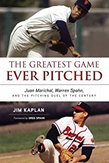 The Greatest Game Ever Pitched: Juan Marichal, Warren Spahn, and the Pitching Duel of the Century by Kaplan, Jim Reprint E...