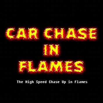The High Speed Chase up in Flames