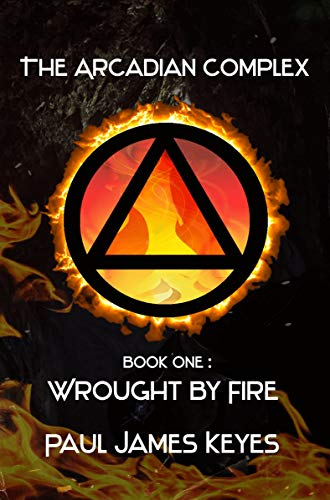 Wrought by Fire (The Arcadian Complex Book 1)