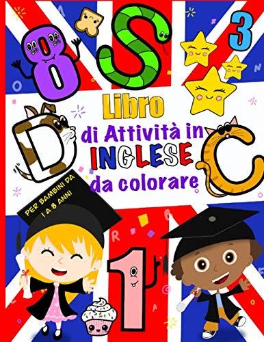 Libro di attività in inglese da colorare per bambini: Animali Lettere Numeri in inglese : Da 1 a 8 anni , Un libro di attività divertente per bambini in età prescolare e scolare