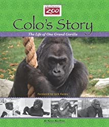Image: Colo's Story: The Life of One Grand Gorilla (Columbus Zoo Books for Young Readers Collection), by Nancy Roe Pimm (Author), Jack Hanna (Foreword). Publisher: Columbus Zoo and Aquarium; 1st edition (March 2011)