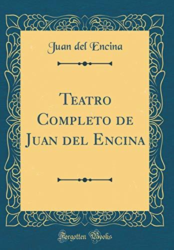 Teatro Completo de Juan del Encina (Classic Reprint)