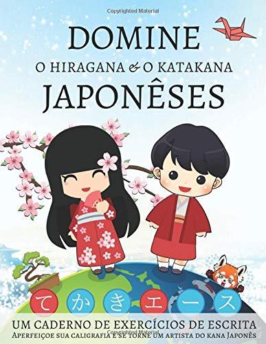Domine o Hiragana e o Katakana Japonêses, Um caderno de exercícios de escrita: Aperfeiçoe sua caligrafia e se torne um artista do kana Japonês