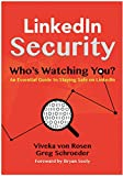 LinkedIn Security. Who's Watching You?: The Guide to Staying Safe from Personal and Professional Harm While Using LinkedIn. (English Edition)