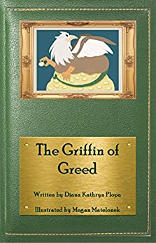 The Griffin of Greed by [Diana Kathryn Plopa, Megan Matelonek]