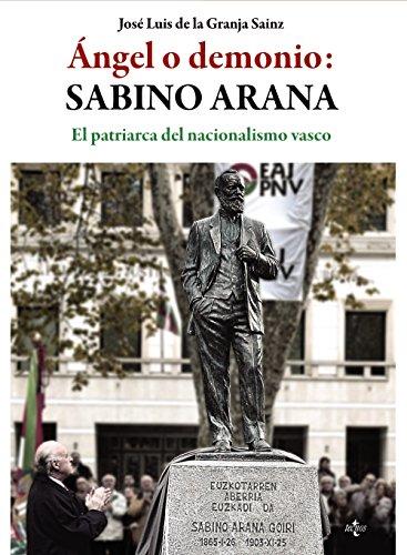 Ángel o demonio: Sabino Arana: El patriarca del nacionalismo vasco (Ciencia Política - Semilla y Surco - Serie de Ciencia Política)