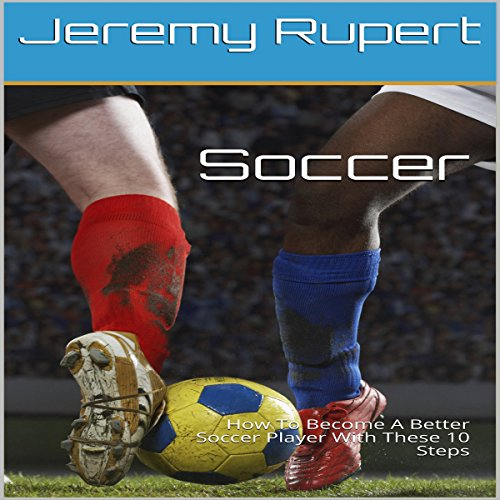 Soccer: How to Become a Better Soccer Player with These 10 Steps audiobook cover art