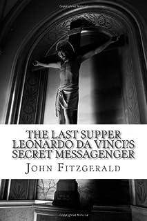 The Last Supper Leonardo Da Vinci?s Secret Messagenger