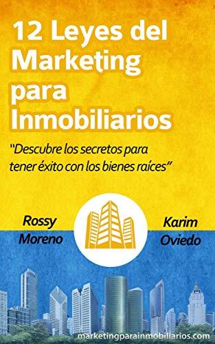 12 Leyes del Marketing para Inmobiliarios: Descubre los secretos para obtener éxito con los bienes raíces eBook: Moreno, Rossy, Oviedo, Karim: Amazon.es: Tienda Kindle