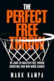 The Perfect Free Throw: 18 Laws to Master Free Throw Shooting and Win More Games