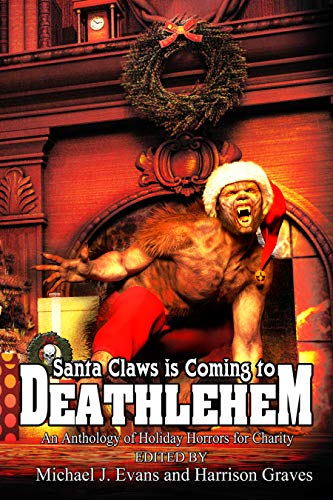 Santa Claws is Coming to Deathlehem: An Anthology of Holiday Horrors for Charity by [Pi_Rational Writer, Greg Sisco, Matt Starr, Steven J. Taylor, Janine Pipe, Christopher Stanley, John M. McIlveen, Niko Hart, Michael Evans, Harrison Graves]
