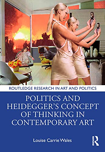 Politics and Heidegger's Concept of Thinking in Contemporary Art (Routledge Research in Art and Politics) (English Edition)