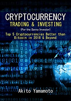 Cryptocurrency  Trading & Investing  For the Savvy Investor   Top 5 Cryptocurrencies Better than Bitcoin in 2018 & Beyond