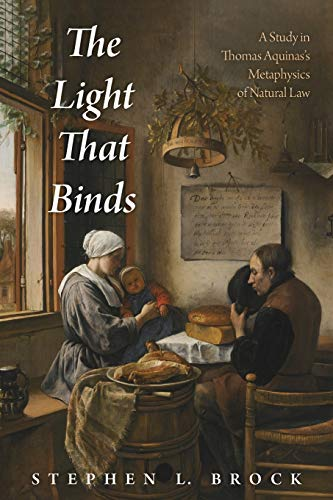 Compare Textbook Prices for The Light That Binds: A Study in Thomas Aquinas's Metaphysics of Natural Law  ISBN 9781532647291 by Brock, Rev. Stephen L.