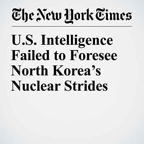 U.S. Intelligence Failed to Foresee North Korea's Nuclear Strides audiobook cover art