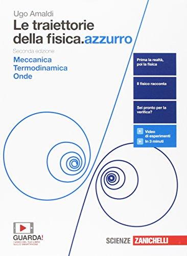 Le traiettorie della fisica. azzurro. Da Galileo a Heisenberg. Con interactive e-book. Per le Scuole superiori. Meccanica, termodinamica e onde (Vol. 1)