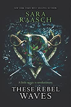 These Rebel Waves by [Sara Raasch]