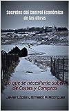 Secretos del Control Económico de las Obras: Lo que se necesitaría saber de Costes y Compras (Dirigir Obras y Proyectos nº 2) (Spanish Edition)