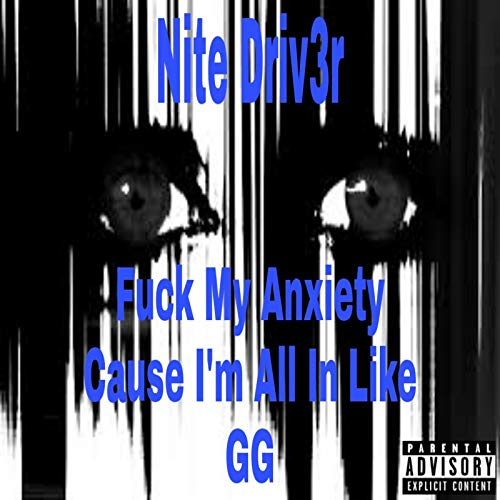 Fuck My Anxiety Cause I'm All In Like GG [Explicit]