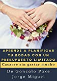 APRENDE A PLANIFICAR TU BODAS CON UN PRESUPUESTO LIMITADO: Casarse sin gastar mucho
