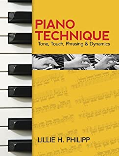 Piano Technique: Tone, Touch, Phrasing & Dynamics