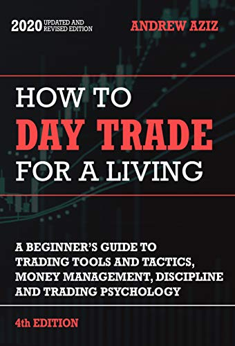How to Day Trade for a Living: Tools, Tactics, Money Management, Discipline and Trading Psychology (Stock Market Investing and Trading Book 4)