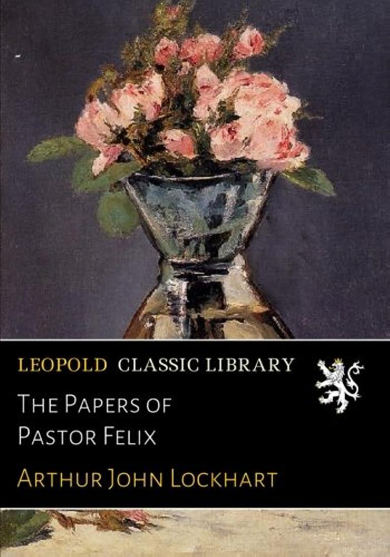 便利さなしで出席The Papers of Pastor Felix