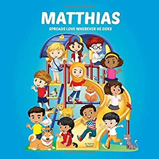 Matthias Spreads Love Wherever He Goes: Personalized Book to Inspire Kids & Spread Love (Personalized Books, Inspirational...