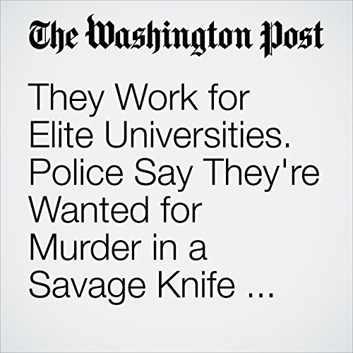 They Work for Elite Universities. Police Say They're Wanted for Murder in a Savage Knife Attack. copertina