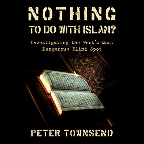 Couverture de Nothing to Do with Islam?: Investigating the West's Most Dangerous Blind Spot