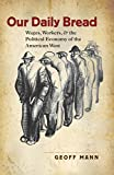 Our Daily Bread: Wages, Workers, and the Political Economy of the American West (Cultural Studies of the United States)
