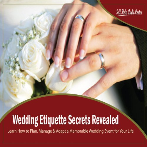 Wedding Etiquette Secrets Revealed - Learn How to Plan, Manage & Adapt...