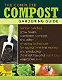 The Complete Compost Gardening Guide: Banner batches, grow heaps, comforter compost, and other amazing techniques for saving time and money, and producing ... most flavorful, nutritous vegetables ever.