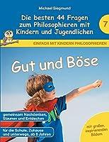 Gut und Boese - Die besten 44 Fragen zum Philosophieren mit Kindern und Jugendlichen