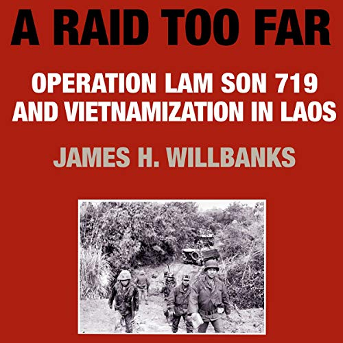 A Raid Too Far: Operation Lam Son 719 and Vietnamization in Laos audiobook cover art