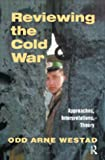 Reviewing the Cold War - Approaches, Interpretations, Theory