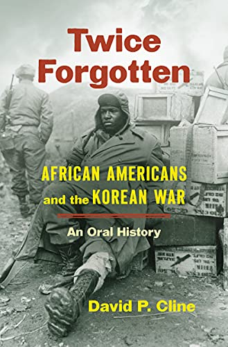 Twice Forgotten: African Americans and the Korean War, an Oral History by [David P. Cline]
