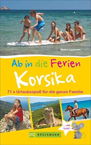Bruckmann Reiseführer: Ab in die Ferien Korsika. 71x Urlaubsspaß für die ganze Familie. Ein Familienreiseführer mit Insidertipps für den perfekten Urlaub mit Kindern. NEU 2020