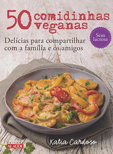 50 comidinhas veganas: Delícias para compartilhar com a família e os amigos