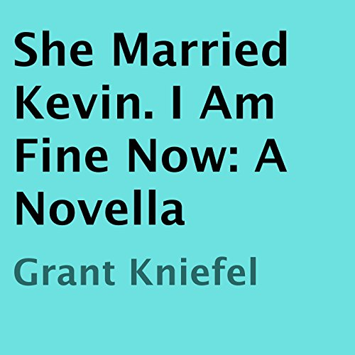 She Married Kevin. I Am Fine Now                   By:                                                                                                                                 Grant Kniefel                               Narrated by:                                                                                                                                 Rich Camillucci                      Length: 42 mins     1 rating     Overall 2.0