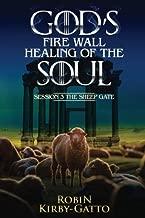 Gods Fire Wall School of Healing of the Soul: Session 3 The Sheep Gate (God's Fire Wall Healing of the Soul) (Volume 2)